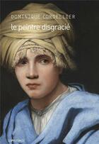 Couverture du livre « Le peintre disgracié » de Dominique Cordellier aux éditions Le Passage