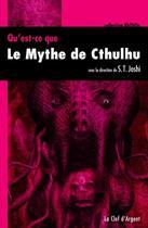 Couverture du livre « Qu'est ce que le mythe de Cthulhu ? » de S.T. Joshi aux éditions La Clef D'argent