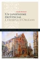 Couverture du livre « Un jansénisme provincial ; l'exemple d'Orléans » de Claude Michaud aux éditions Pu De Paris-sorbonne