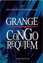 Couverture du livre « Les lignées immortelles ; Congo requiem » de Jean-Christophe Grange aux éditions Albin Michel