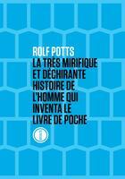 Couverture du livre « La très mirifique et déchirante histoire de l'homme qui inventa le livre de poche » de Rolf Potts aux éditions Inculte