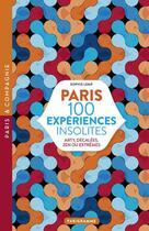 Couverture du livre « Paris ; 100 expériences insolites » de Sophie Lemp aux éditions Parigramme
