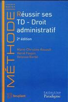 Couverture du livre « Réussir ses TD ; droit administratif » de Marie-Christine Rouault et Vanessa Barbe et Herve Faupin aux éditions Bruylant