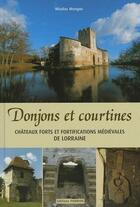 Couverture du livre « Donjons et courtines chateaux forts et fortifications medievalesde lorraine » de Nicolas Mengus aux éditions Pierron