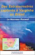 Couverture du livre « Des extraterrestres capturés à Varginha au Brésil ; le nouveau Roswell » de Roger K. Leir aux éditions Mercure Dauphinois