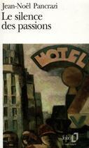Couverture du livre « Le silence des passions » de Jean-Noel Pancrazi aux éditions Gallimard
