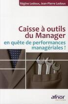 Couverture du livre « Caisse a outils du manager en quête de performances manageriales ! » de Regine Ledoux et Jean-Pierre Ledoux aux éditions Afnor