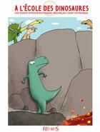 Couverture du livre « À l'école des dinosaures » de Alice Briere-Haquet et Lionel Larcheveque aux éditions Fleurus