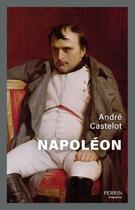 Couverture du livre « Napoléon » de Andre Castelot aux éditions Perrin