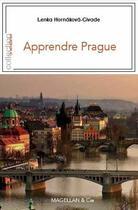 Couverture du livre « Apprendre Prague » de Lenka Hornakova-Civade aux éditions Magellan & Cie