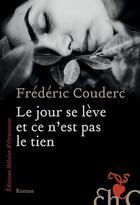 Couverture du livre « Le jour se lève et ce n'est pas le tien » de Frederic Couderc aux éditions Heloise D'ormesson