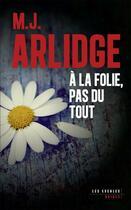 Couverture du livre « À la folie, pas du tout » de M. J. Arlidge aux éditions Les Escales
