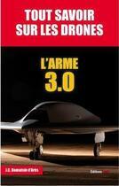 Couverture du livre « Tout savoir sur les drones ; l'arme 3.0 » de Jean-Christophe Damaisin D'Ares aux éditions Jpo