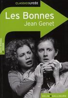 Couverture du livre « CLASSICO LYCEE ; les bonnes, de Jean Genet » de Justine Francioli aux éditions Belin