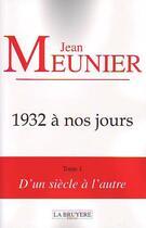 Couverture du livre « 1932 à nos jours t.1 ; d'un siècle à l'autre » de Jean Meunier aux éditions La Bruyere