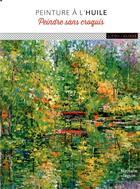 Couverture du livre « Peinture à l'huile ; peindre sans croquis » de Nathalie Jaguin aux éditions Ulisse