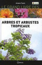 Couverture du livre « Le grand livre des arbres et arbustes tropicaux » de Jacques Tassin aux éditions Orphie