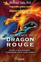 Couverture du livre « Programmes spatiaux secrets et alliances extraterrestres t.4 ; émergence du dragon rouge » de Michael E. Salla aux éditions Ariane