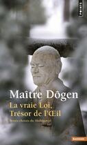 Couverture du livre « La vraie loi, trésor de l'oeil ; textes choisis du Shôbôgenzô » de Dogen aux éditions Points