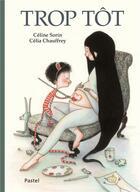 Couverture du livre « Trop tôt » de Celine Sorin et Celia Chauffrey aux éditions Ecole Des Loisirs