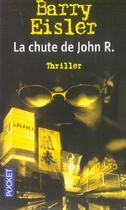 Couverture du livre « La Chute De John R. » de Barry Eisler aux éditions Pocket