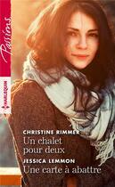 Couverture du livre « Un chalet pour deux ; une carte à abattre » de Christine Rimmer et Jessica Lemmon aux éditions Harlequin