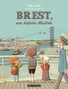 Couverture du livre « Brest ; une histoire illustrée » de Yan Le Gat et David Cren aux éditions Editions Dialogues