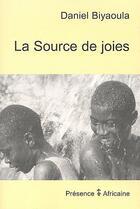 Couverture du livre « La source de joies » de Daniel Biyaoula aux éditions Presence Africaine