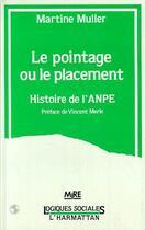 Couverture du livre « Pointage Ou Le Placement. Histoire De L'Anpe. » de Martine Muller aux éditions L'harmattan