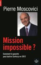 Couverture du livre « Mission impossible ? comment la gauche peut battre Sarkozy en 2012 » de Pierre Moscovici aux éditions Cherche Midi