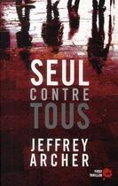 Couverture du livre « Seul contre tous » de Jeffrey Archer aux éditions First