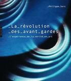 Couverture du livre « La révolution des Avant-gardes ; l'expérience de la vérité en art » de Philippe Sers aux éditions Hazan