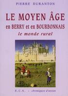 Couverture du livre « Le moyen-âge en Berry et en Bourbonnais ; le monde rural » de Pierre Duranton aux éditions Eca