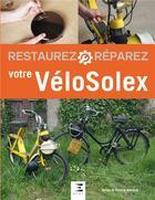 Couverture du livre « Restaurez & réparez ; votre VéloSolex (2e édition) » de Sylvie Meneret et Franck Meneret aux éditions Etai
