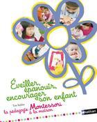 Couverture du livre « Éveiller, épanouir, encourager son enfant ; la pédagogie Montessori à la maison » de Tim Seldin aux éditions Nathan