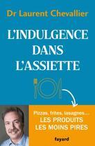 Couverture du livre « L'indulgence dans l'assiette » de Laurent Chevallier aux éditions Fayard