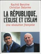 Couverture du livre « La République, l'Eglise et l'Islam ; une révolution française » de Christian Delorme et Rachid Benzine aux éditions Bayard