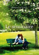 Couverture du livre « Le séminaire » de Marianne Le Gall aux éditions Melibee