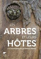 Couverture du livre « Les arbres et leurs hôtes ; la vie insoupçonnée dans les arbres et arbustes » de Margot Spohn et Roland Spohn aux éditions Delachaux & Niestle