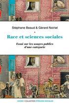 Couverture du livre « Race et sciences sociales ; une socio-histoire de la raison identitaire » de Gerard Noiriel et Stephane Beaud aux éditions Agone