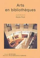 Couverture du livre « Arts en bibliotheques » de Nicole Picot aux éditions Electre