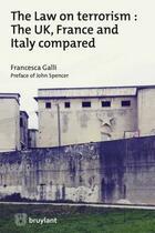 Couverture du livre « The law on terrorism : the UK, France and Italy compared » de Francesca Galli et John Spencer aux éditions Bruylant