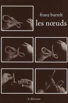 Couverture du livre « Les noeuds » de Franz Bartelt aux éditions Le Dilettante