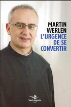 Couverture du livre « L'urgence de se convertir » de Martin Werlen aux éditions Saint Augustin