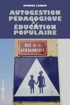 Couverture du livre « Autogestion pédagogique et éducation populaire » de Hugues Lenoir aux éditions Editions Libertaires