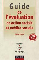 Couverture du livre « Guide de l'évaluation en action sociale et médico-sociale ; 101 fiches pour tout comprendre » de Daniel Gacoin aux éditions Dunod