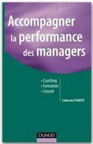 Couverture du livre « Accompagner la performance des managers ; coaching, formation, conseil » de Catherine Pompei aux éditions Dunod