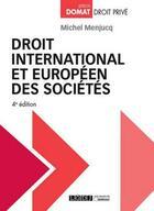 Couverture du livre « Droit international et européen des sociétés (4e édition) » de Michel Menjucq aux éditions Lgdj