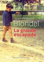 Couverture du livre « La grande escapade » de Jean-Philippe Blondel aux éditions Buchet Chastel
