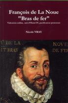 Couverture du livre « Francois De La Noue Dit Bras De Fer » de Nicole Vray aux éditions Ampelos